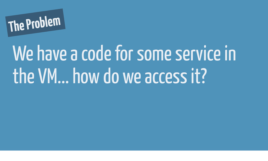 We have a code for some service in the VM... ho...