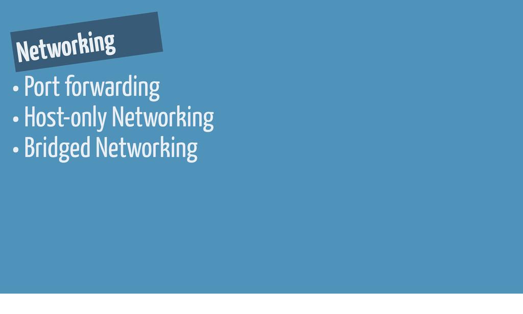 • Port forwarding • Host-only Networking • Brid...