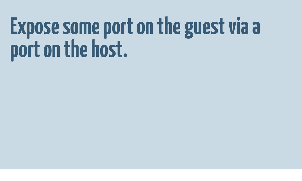 Expose some port on the guest via a port on the...