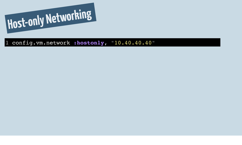 Host-only Networking 1 config.vm.network :hosto...