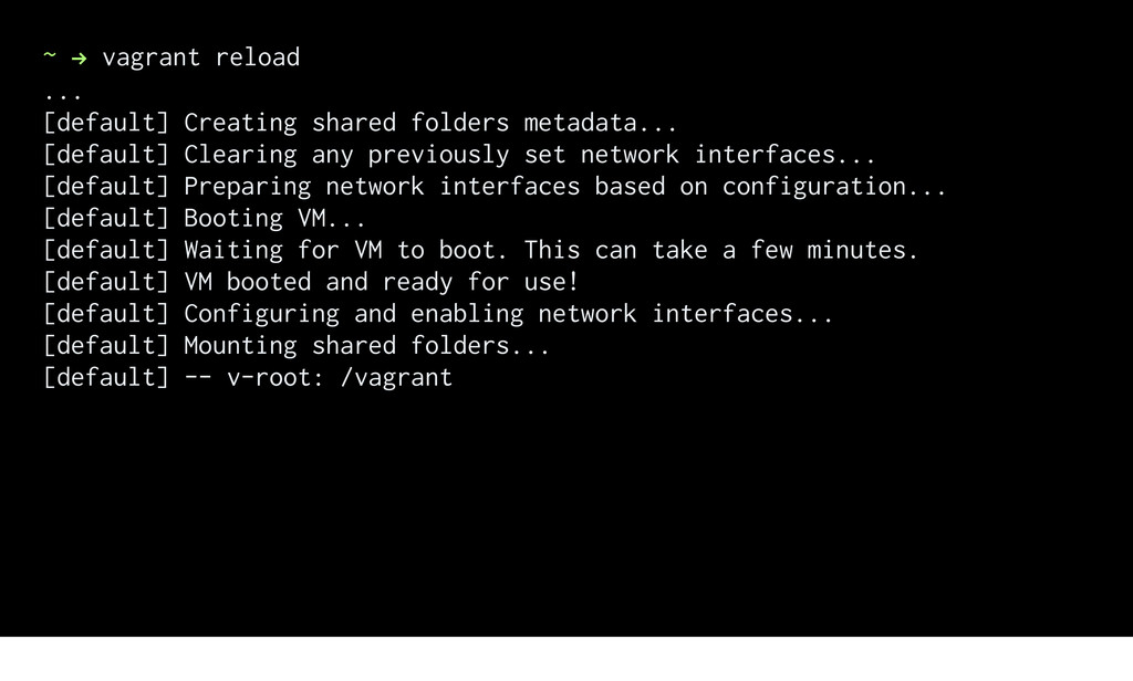 ~ ! vagrant reload ... [default] Creating share...