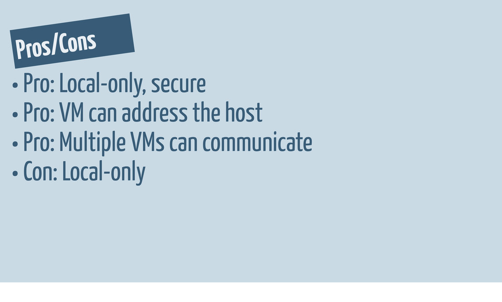 Pros/Cons • Pro: Local-only, secure • Pro: VM c...