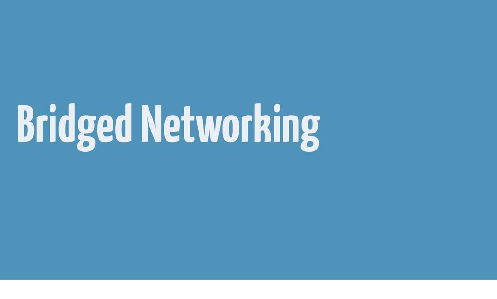 Bridged Networking