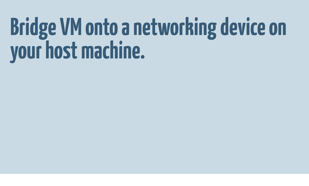 Bridge VM onto a networking device on your host...
