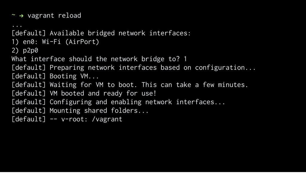~ ! vagrant reload ... [default] Available brid...
