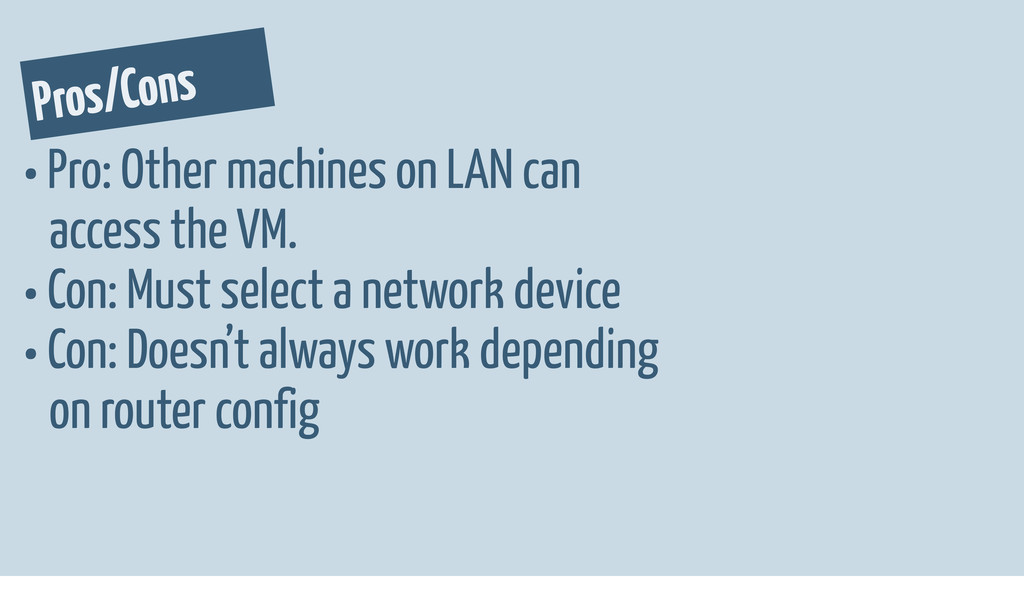 Pros/Cons • Pro: Other machines on LAN can acce...