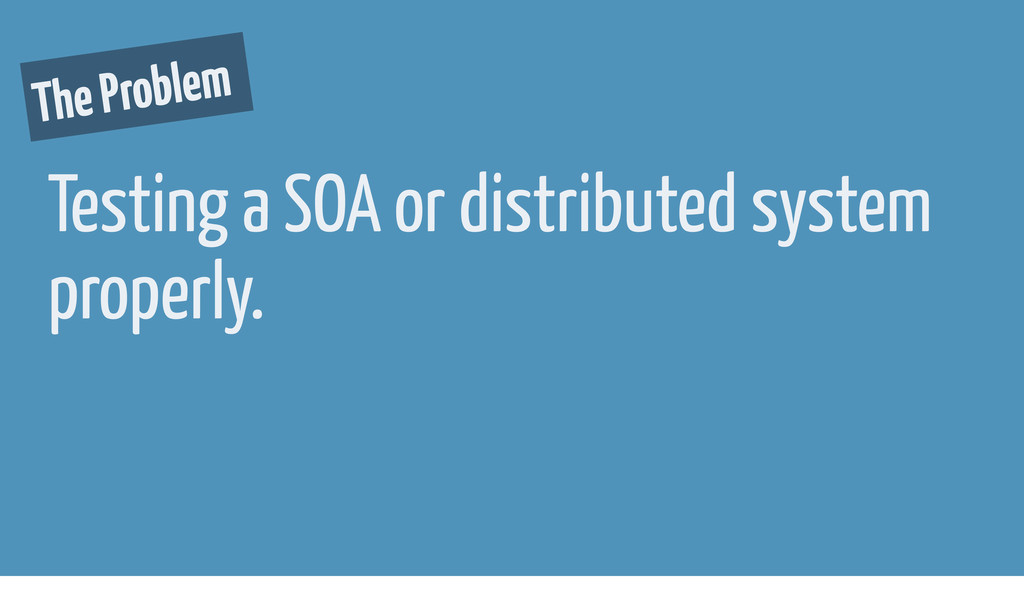 Testing a SOA or distributed system properly. T...