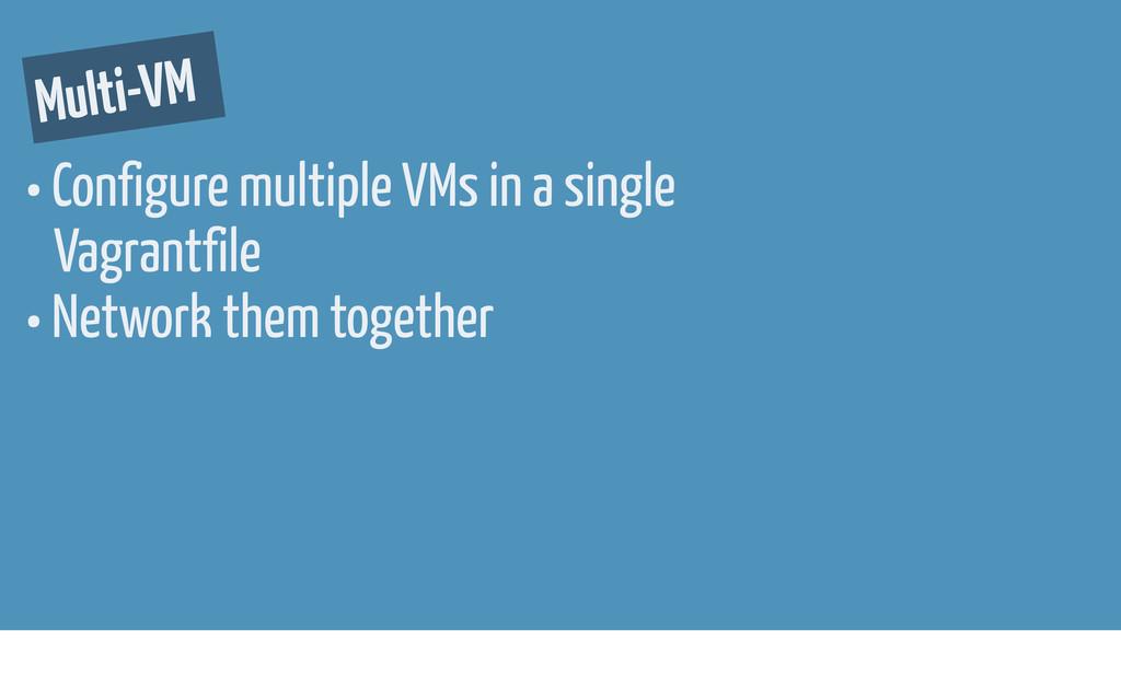 • Configure multiple VMs in a single Vagrantfil...