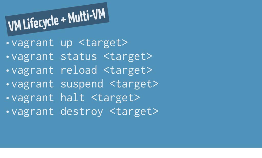 • vagrant up <target> • vagrant status <target>...