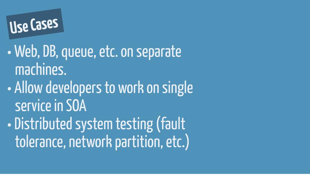 • Web, DB, queue, etc. on separate machines. • ...