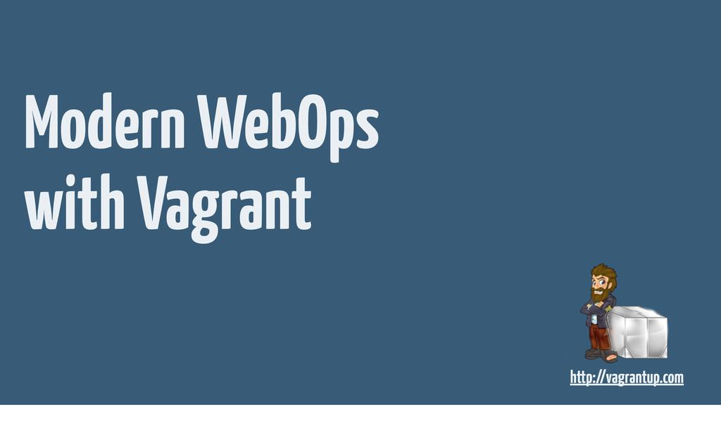 Modern WebOps with Vagrant http://vagrantup.com