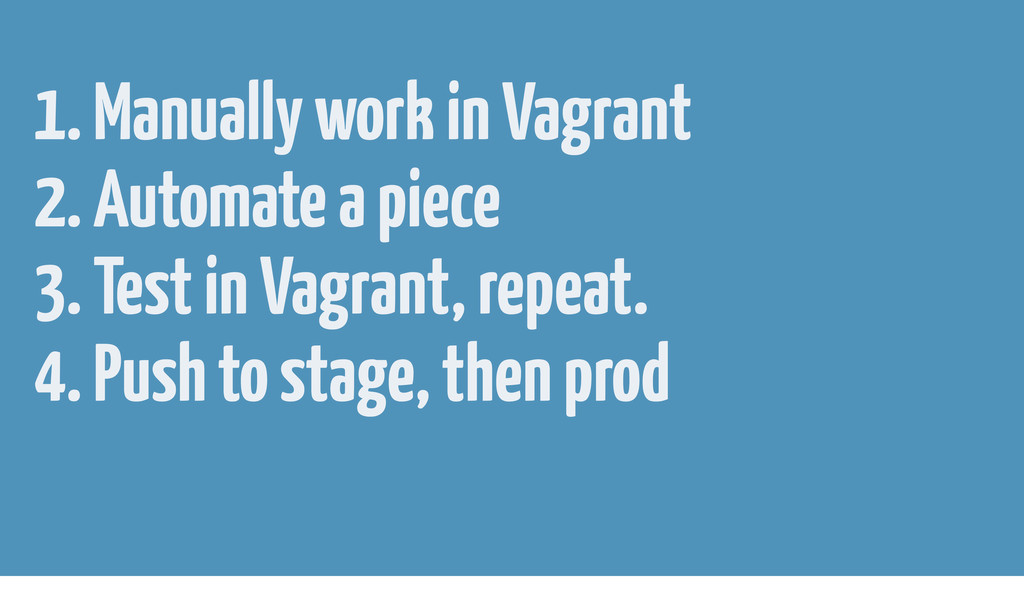 1. Manually work in Vagrant 2. Automate a piece...
