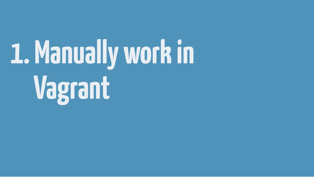 1. Manually work in Vagrant