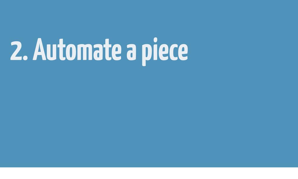 2. Automate a piece