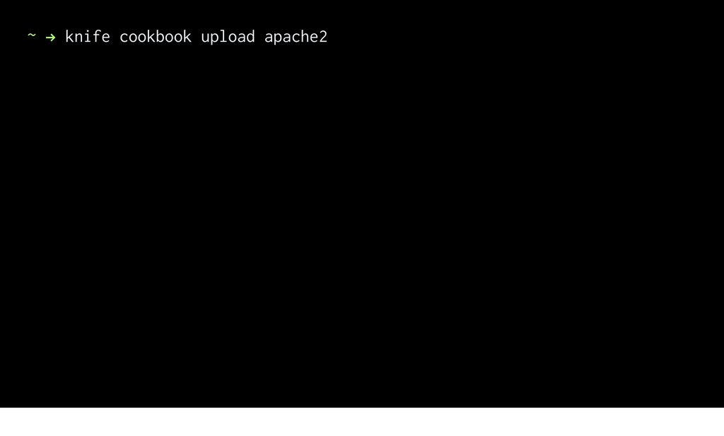 ~ ! knife cookbook upload apache2