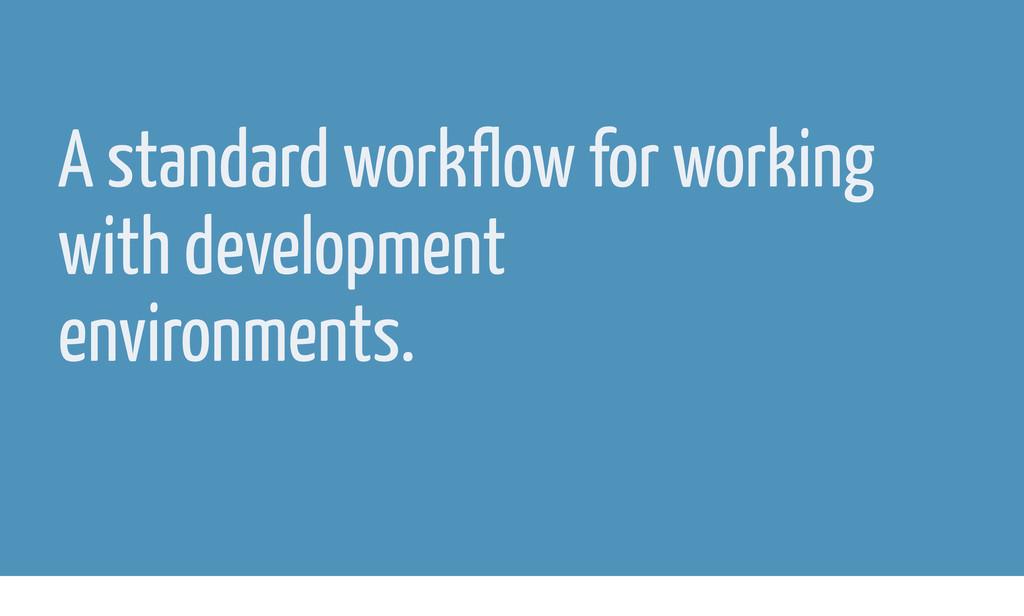 A standard workflow for working with developmen...