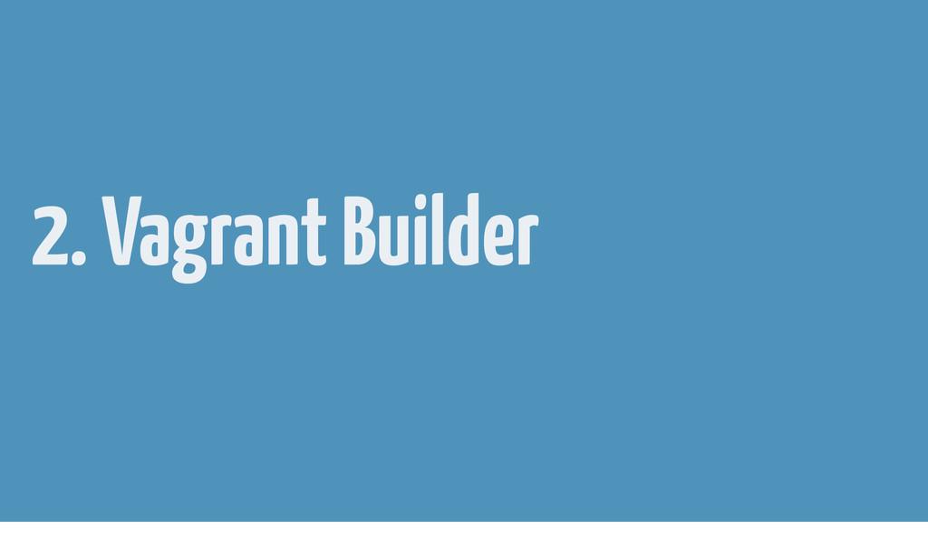 2. Vagrant Builder