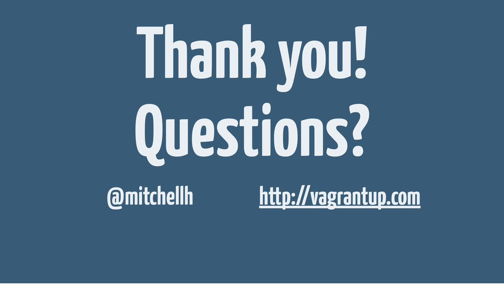 http://vagrantup.com Thank you! Questions? @mit...