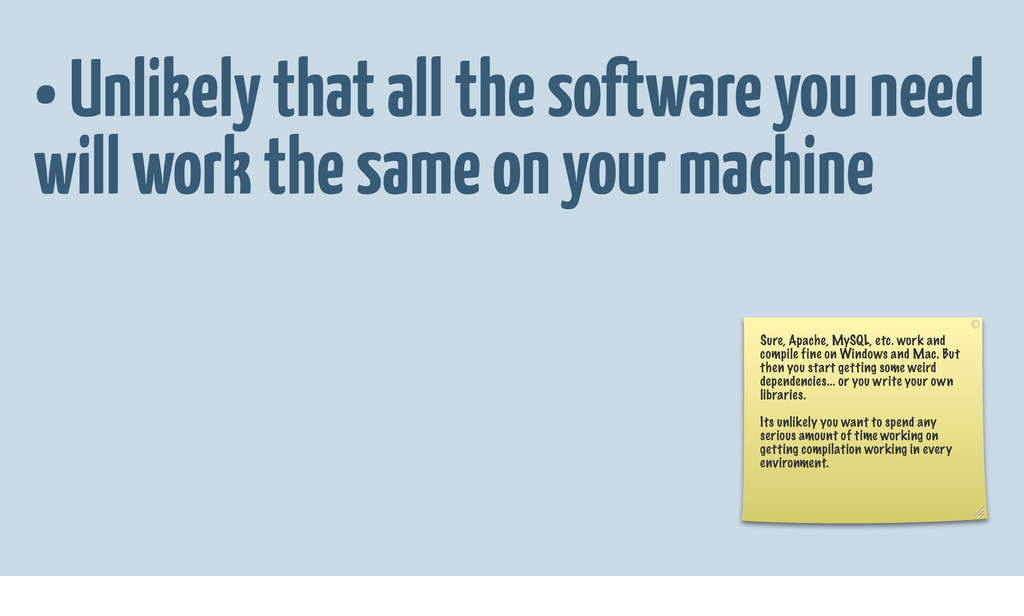 • Unlikely that all the software you need will ...
