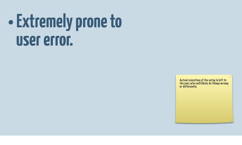 • Extremely prone to user error. Actual executi...