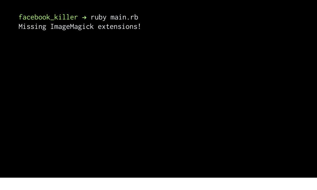 facebook_killer ! ruby main.rb Missing ImageMag...