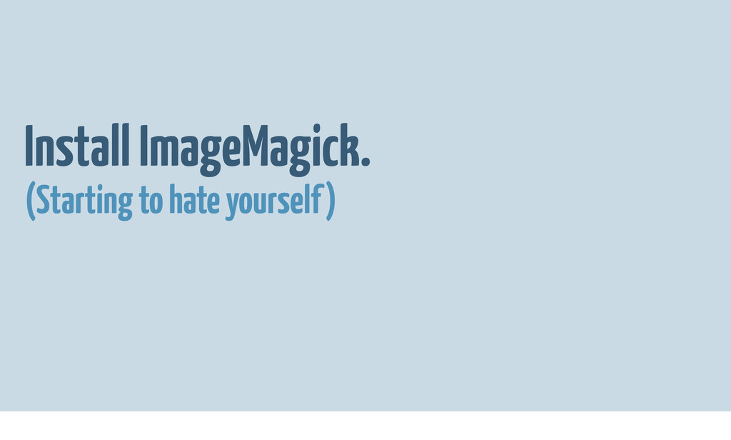 Install ImageMagick. (Starting to hate yourself)