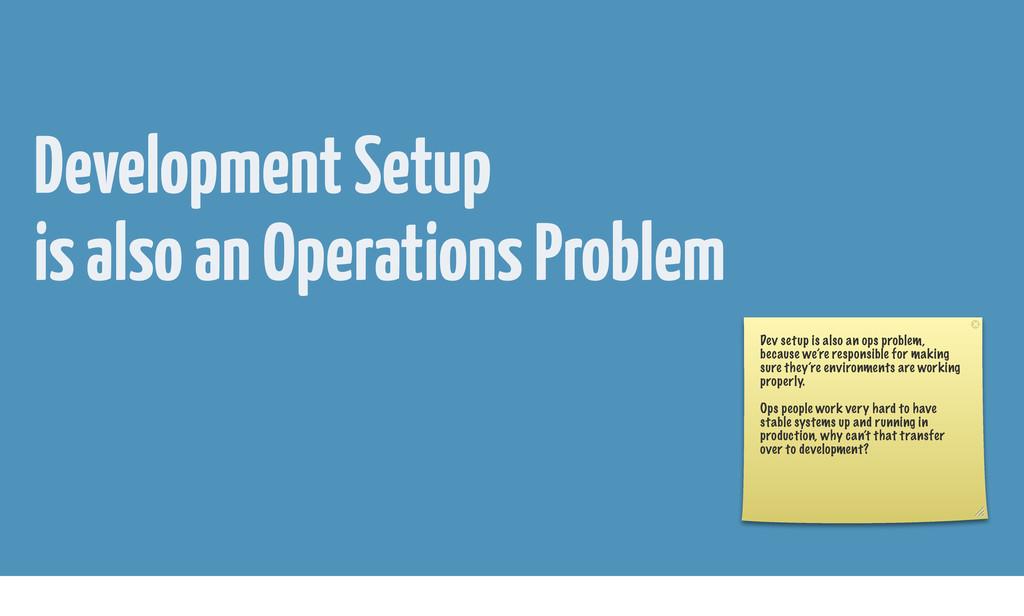 Development Setup is also an Operations Problem...