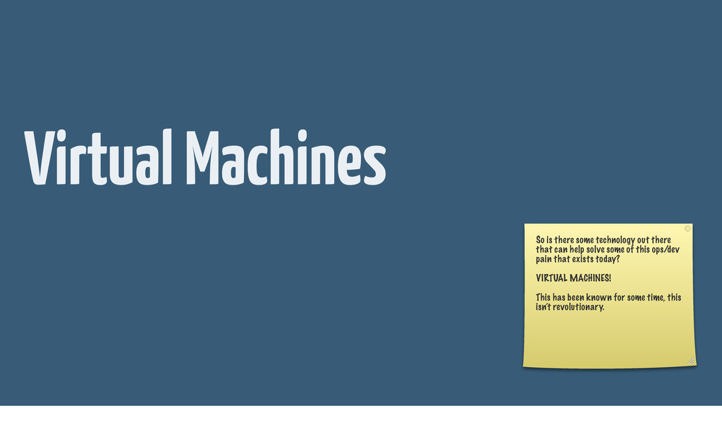 Virtual Machines So is there some technology ou...
