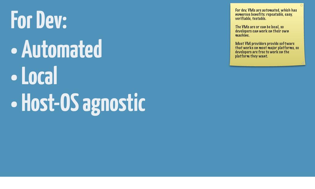 • Automated • Local • Host-OS agnostic For Dev:...