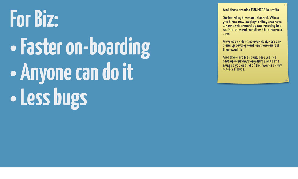 • Faster on-boarding • Anyone can do it • Less ...