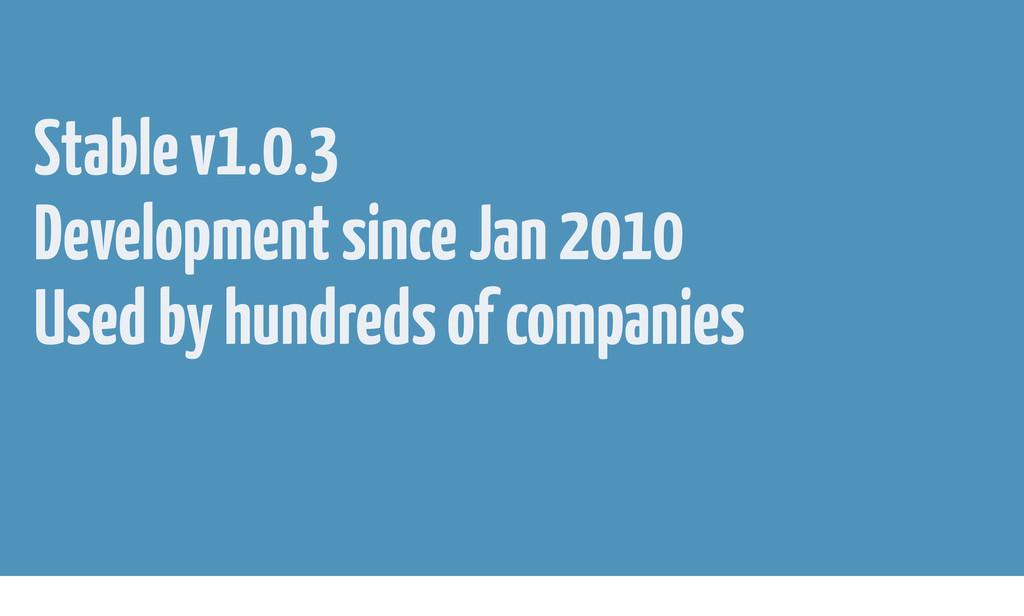 Stable v1.0.3 Development since Jan 2010 Used b...