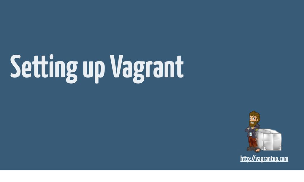 Setting up Vagrant http://vagrantup.com