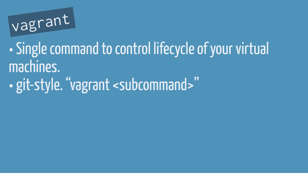 vagrant • Single command to control lifecycle o...