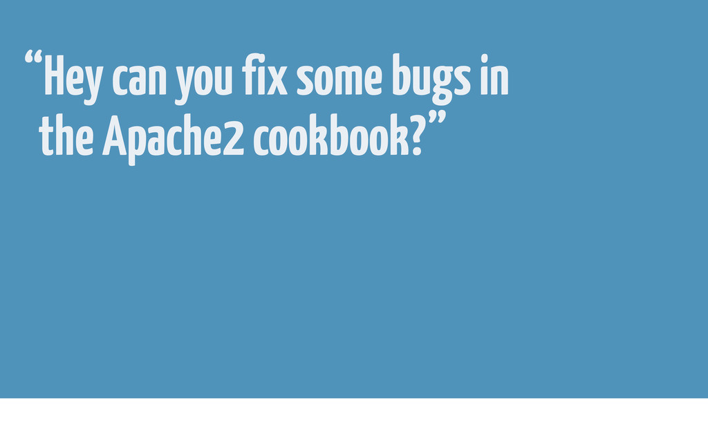 """""""Hey can you fix some bugs in the Apache2 cookb..."""