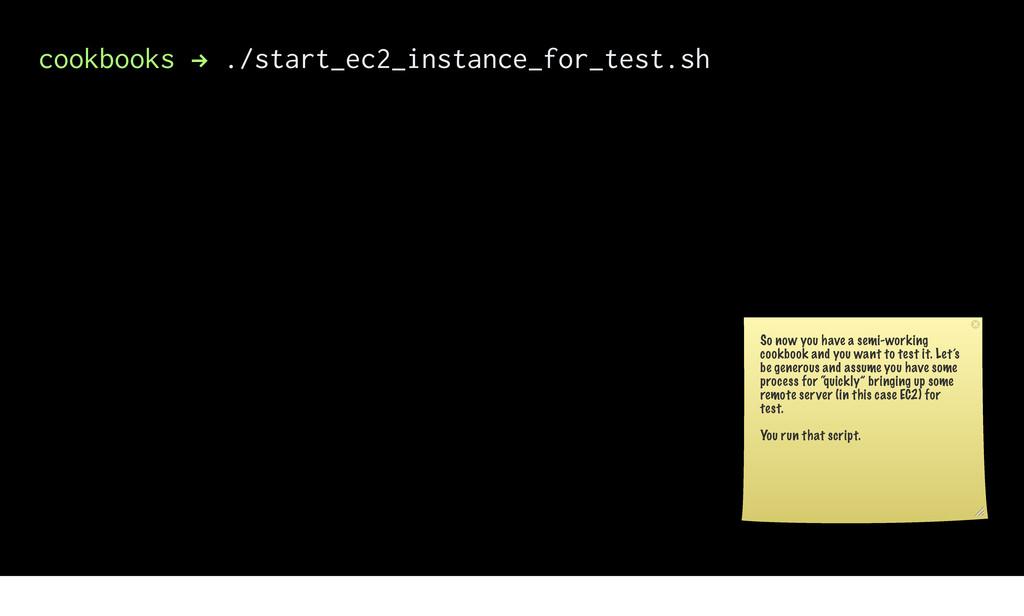 cookbooks ! ./start_ec2_instance_for_test.sh So...