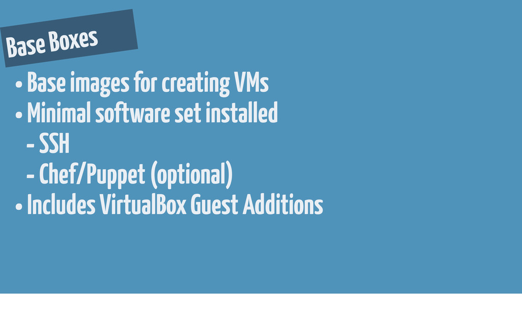 Base Boxes • Base images for creating VMs • Min...