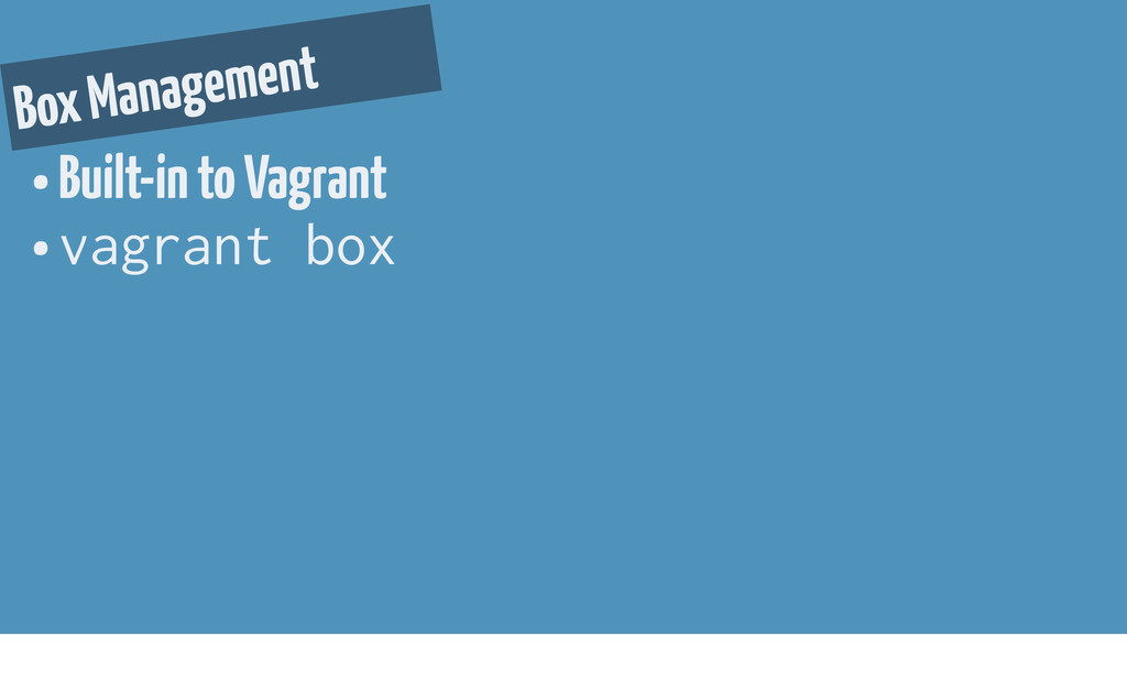 Box Management • Built-in to Vagrant • vagrant ...