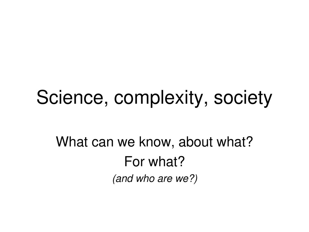 Science, complexity, society What can we know, ...