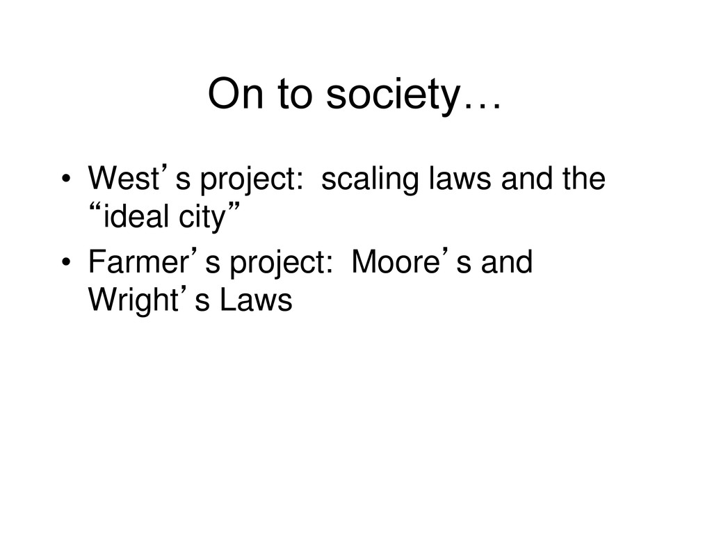 On to society… • West's project: scaling laws a...