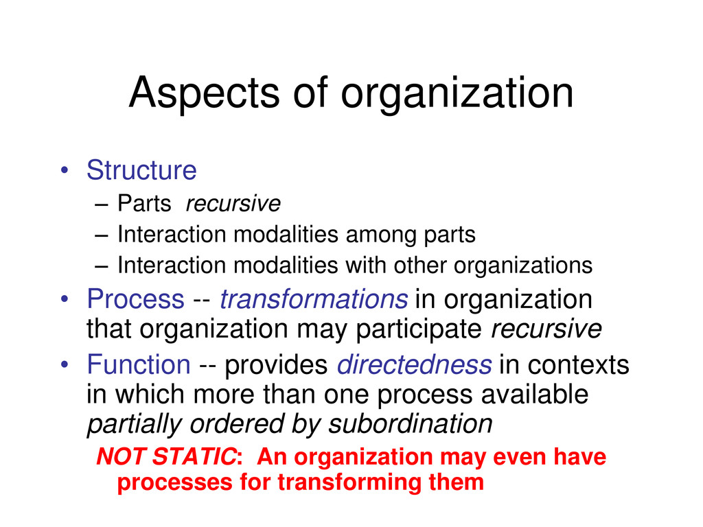 Aspects of organization • Structure – Parts rec...