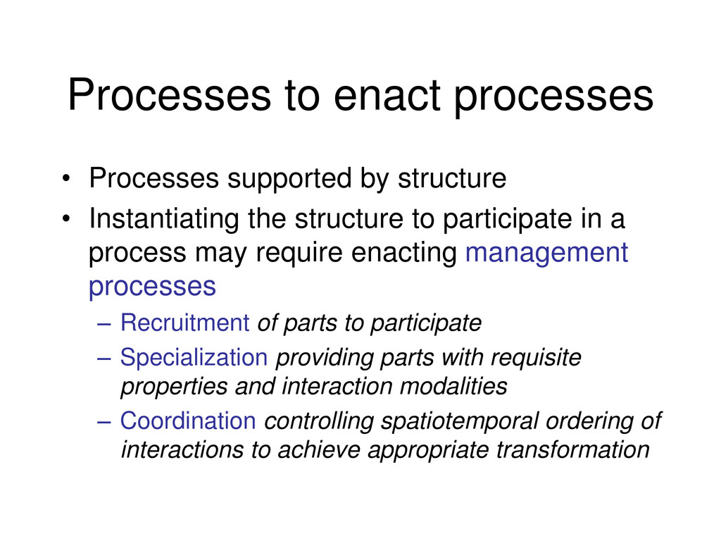 Processes to enact processes • Processes suppor...