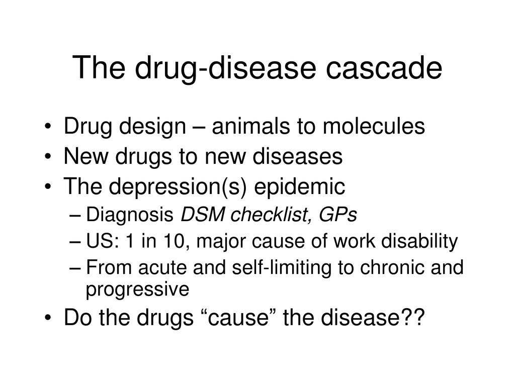 The drug-disease cascade • Drug design – animal...