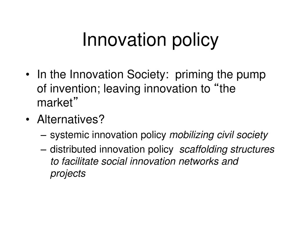 Innovation policy • In the Innovation Society: ...