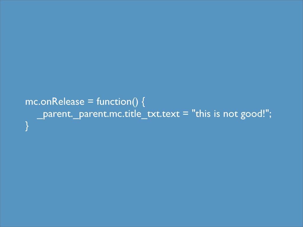 mc.onRelease = function() { _parent._parent.mc....