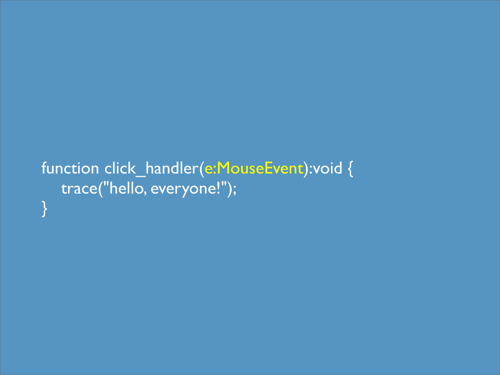 function click_handler(e:MouseEvent):void { tra...