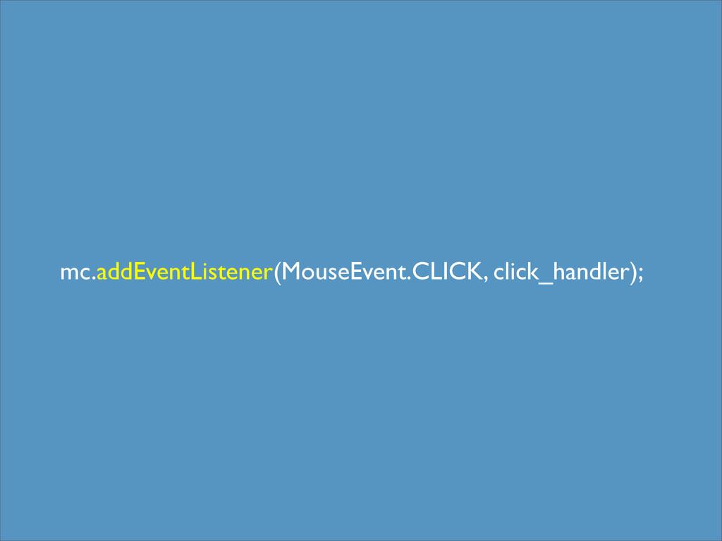 mc.addEventListener(MouseEvent.CLICK, click_han...
