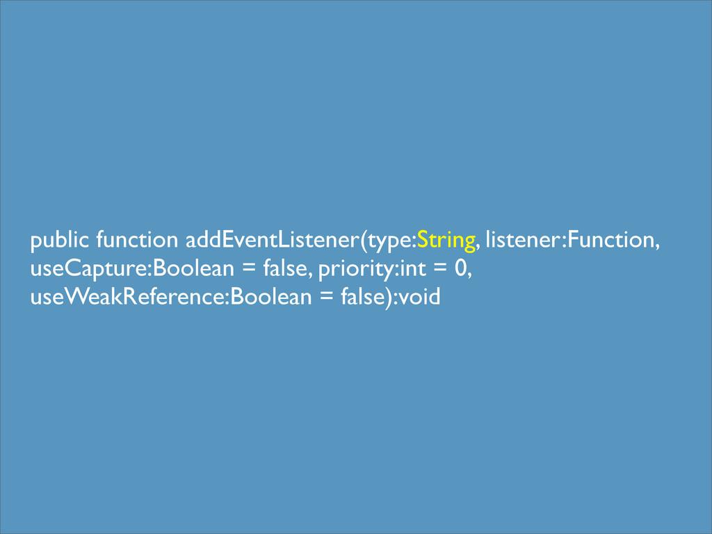 public function addEventListener(type:String, l...