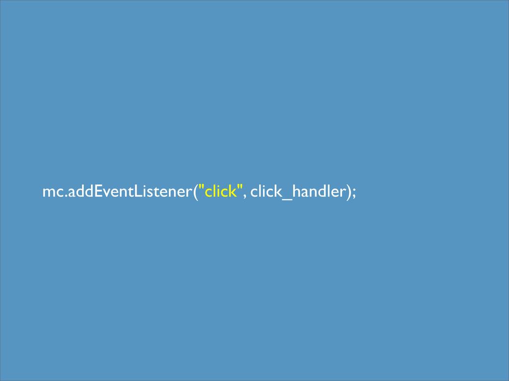 "mc.addEventListener(""click"", click_handler);"