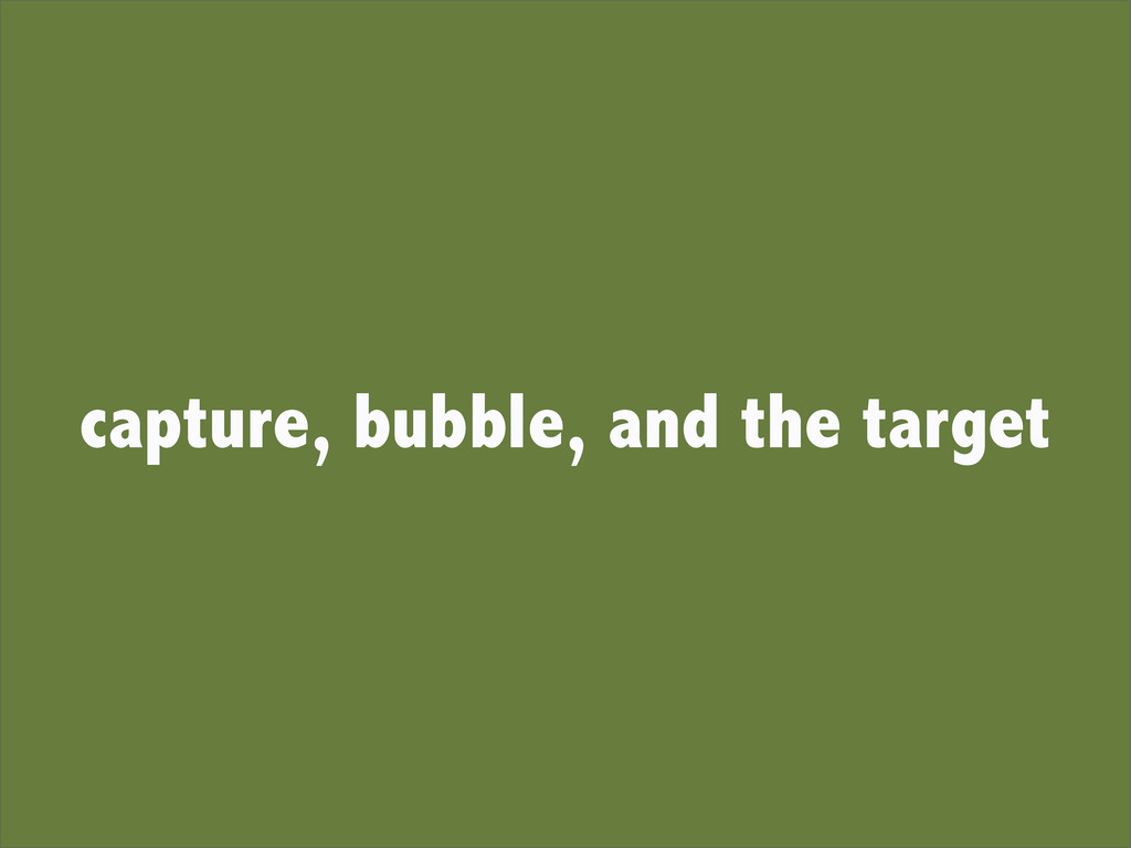 capture, bubble, and the target