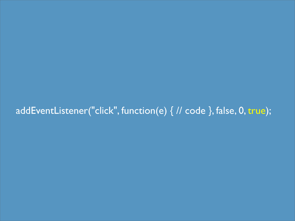 "addEventListener(""click"", function(e) { // code..."